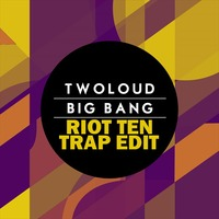Big Bang (Riot Ten Trap Edit)