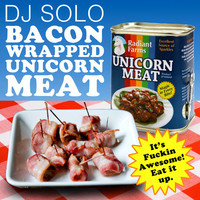 DJ Solo - Bacon Wrapped Unicorn Meat