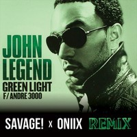 John Legend Ft. Andre 3000 - Green Light (Savage & Oniix Remix)
