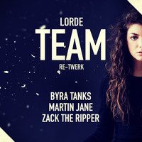 Lorde - Team (Byra Tanks & Martin Jane & Zack The Ripper ReTwerk)