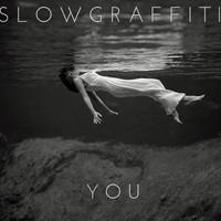Slow Graffiti - You