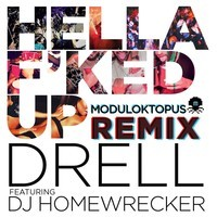 Drell Ft. DJ Homewrecker - Hella F'ked Up (Moduloktopus Remix)