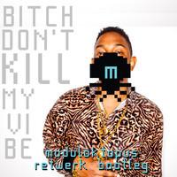 Kendrick Lamar - Bitch Don't Kill My Vibe (Moduloktopus ReTwerk Bootleg)