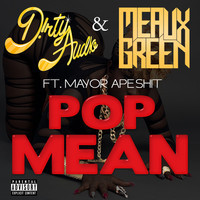 Meaux Green & D!rty Aud!o Ft. Mayor Apeshit - Pop Mean