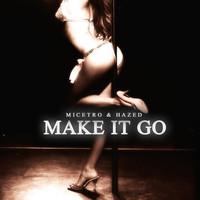 Micetro & Hazed - Make It Go