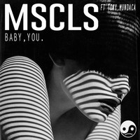 MSCLS Ft. Tony Mundaca - Baby, You.