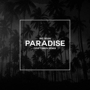 Big Sean - Paradise (CRVFTSMEN Remix)
