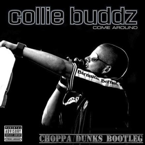 Collie Buddz - Come Around (Choppa Dunks Bootleg)