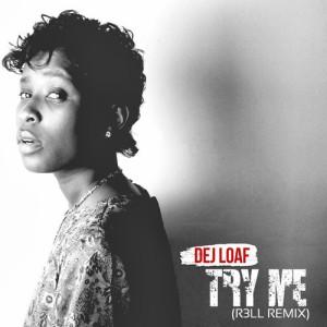 Dej Loaf - Try Me (R3LL Remix)