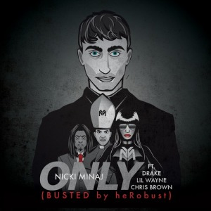 Nicki Minaj - Only (Busted by heRobust)