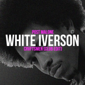 Post Malone - White Iverson (CRVFTSMEN Edit)