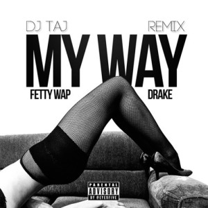 Fetty Wap - My Way (DJ Taj Remix)