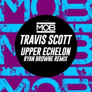 Travis Scott Ft. T.I. & 2 Chainz - Upper Echelon (Ryan Browne Remix)
