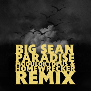 Big Sean - Paradise (Moduloktopus & Homewrecker Remix)