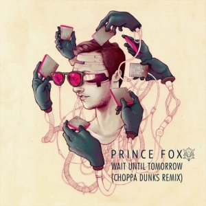Prince Fox - Wait Until Tomorrow (Choppa Dunks Remix)