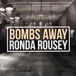 Bombs Away - Rhonda Rousey