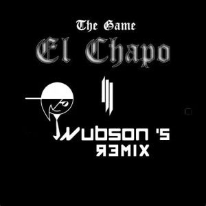 The Game & Skrillex - El Chapo (Wubson Remix)