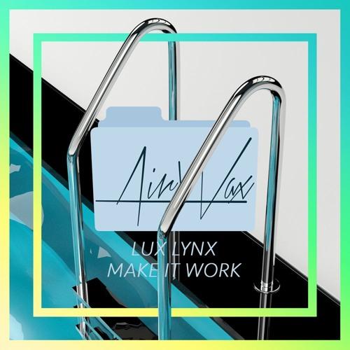 Lux Lynx - Make It Work