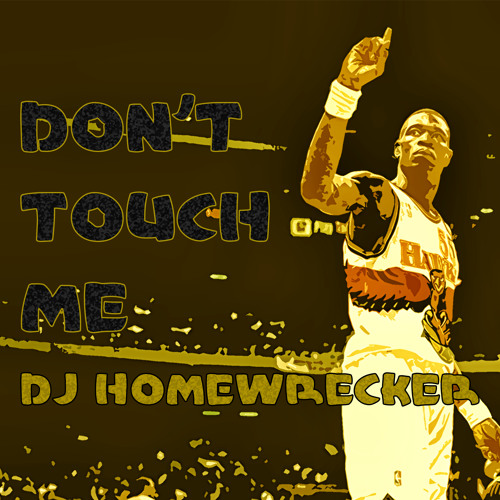 DJ Homewrecker - Don't Touch Me