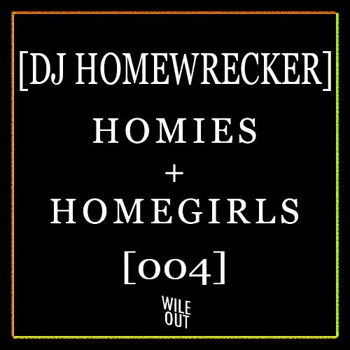 DJ Homewrecker - Homies & Homegirls Mix for Wile Out!