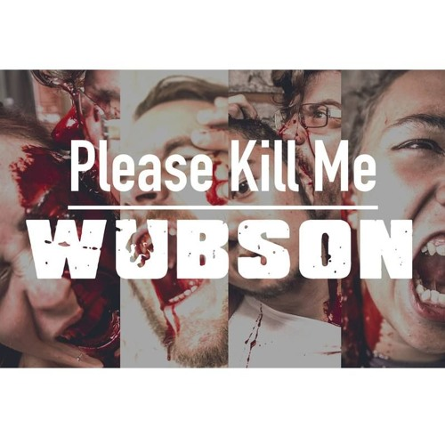 wubson-please-kill-me
